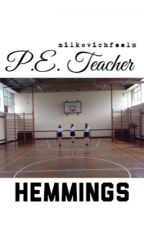 P.E. teacher // hemmings by MilkovichFeels