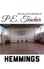 P.E. teacher // hemmings by MilkovichFeels