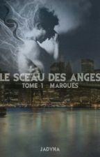 LE SCEAU DES ANGES TOME 1 - Marqués by MissJadyna