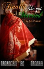 Finally, She Got MARRIED         [#YourStoryIndia] by Muskaan143