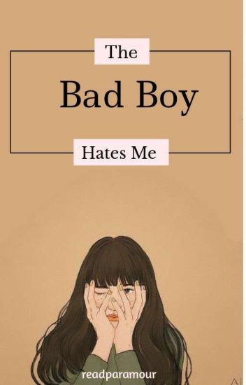 The Bad Boy Hates Me