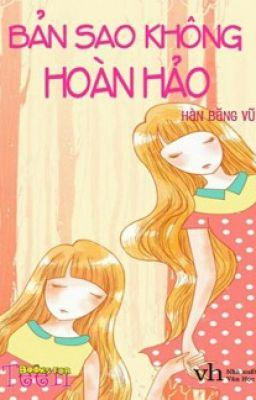 BẢN SAO KHÔNG HOÀN HẢO - HÀN BĂNG VŨ