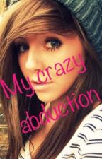 My crazy abduction! by katilyndeutmeyer