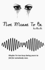 Not Meant To Be #1 by bilbile