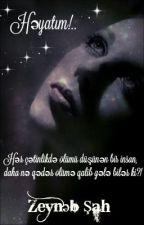 Həyatım!.. by ZeynebShah