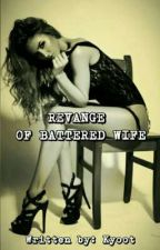 REVENGE OF A BATTERED WIFE by kyoot_joy