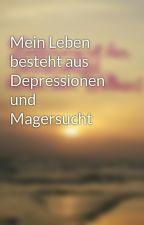 Mein Leben besteht aus Depressionen und Magersucht by Sandri2345