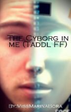 The Cyborg in me (Taddl FF) by just-marina