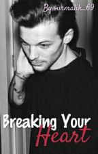 Breaking Your Heart || lwt - Short Fic by ourmalik_69