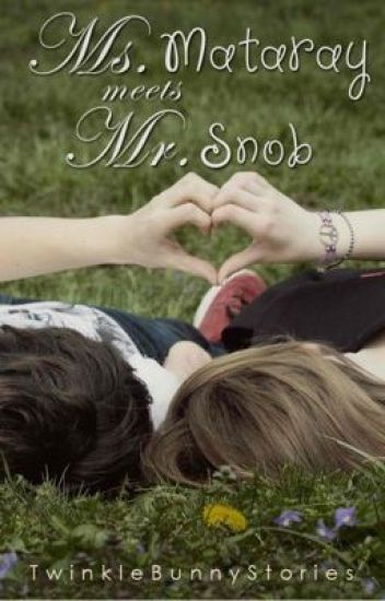 Ms.Mataray Meets Mr.Snob [#Wattys2016]
