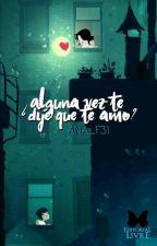 ¿Alguna vez te dije que te Amo? by Ana_F31