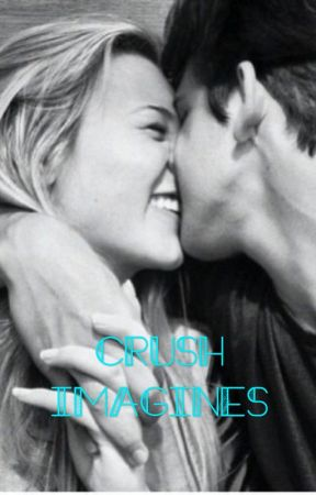 Crush Imagines - Imagine 9 - Wattpad
