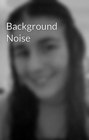 Background Noise by selfishdesires