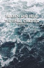 Heaven and Hell: The Final Chapter by waywardlucifer