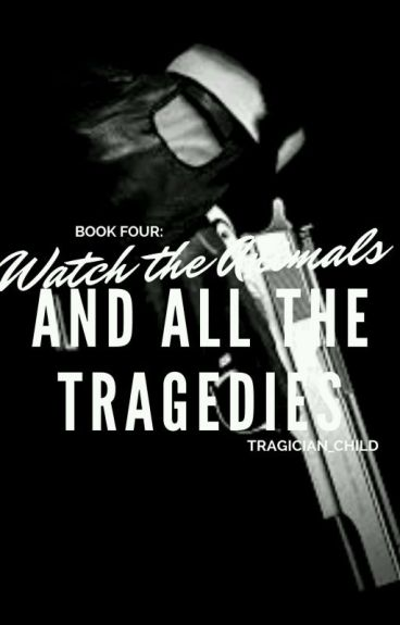 Book Four: Watch the Animals and All the Tragedies (COMPLETED)