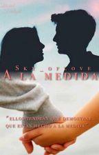 A la Medida. by Sky_ofLove