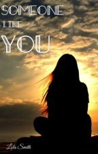 Someone like you by LolaSmith7050