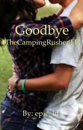 Goodbye {TheCampingRusher FF}