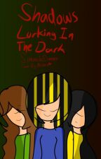Shadows Lurking In The Dark-Book Two by Harmonizer_CR