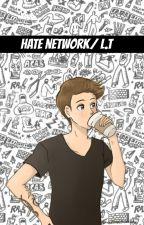 Hate Network| l.t by ksiezniczkanikogo69