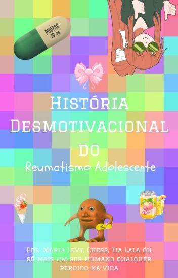 História Desmotivacional do Reumatismo Adolescente