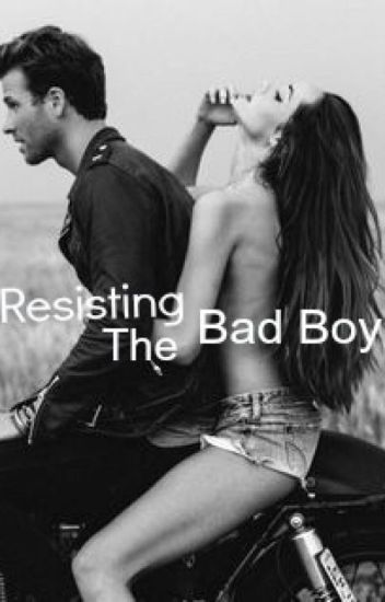 Resisting The Bad Boy.