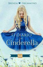 O Diário da Cinderella [Duologia] by BrendaDrummond