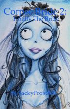 Corpse Bride 2: Finally The Bride by QuinnHarper828
