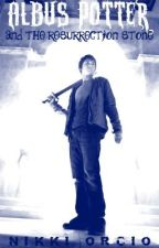 Albus Potter and the Resurrection Stone (A Harry Potter Fan Fic Story) by NikkiOrcio
