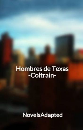 """Hombres De Texas -Coltrain- """"TERMINADA"""""""