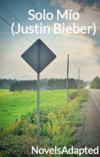 "Solo Mío (Justin Bieber) ""TERMINADA"" by NovelsAdapted"