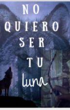 No quiero ser tu luna(En corrección) by RuecoAndrea