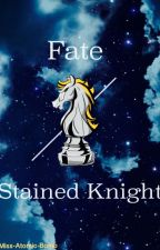 Fate/ Stained Knight by Miss-Atomic-Bomb