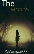 The Woods ✔ by Loveyou551