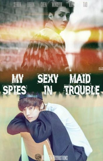 ~My sexy maid; spies in trouble~ |EXO|