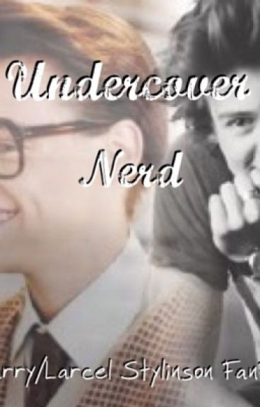 Undercover Nerd; Larry/Larcel Stylinson Fan Fiction