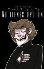 """Ticci Toby y Tu.  """"No Tienes Opción"""" by ValithaCat"""