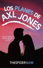 Los planes de Axl Jones [PD #0.5] by NiamJay