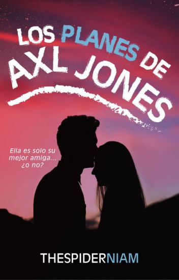 Los planes de Axl Jones [PD #0.5]
