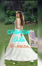 Casada A La Fuerza ... by PituHoran_98