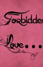 Forbidden Love. by girlintheraaaiiin