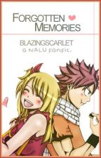 Forgotten Memories ( Fairy Tail [Natsu x Lucy] fanfiction ) *nalu* by BlazingScarlet