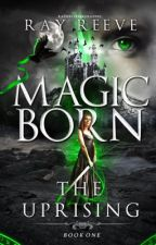 Magic Born: The Uprising (Wattys2016) by StoriesOfTheBold