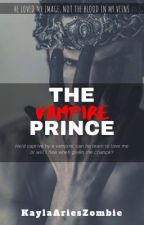 The Vampire Prince | Book One ✔ by KaylaAriesZombie