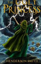 The Ugly Princess:  the Legend of the Winnowwood by HendersonSmith4