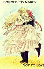Forced to Marry Not to Love (A NaLu Fanfiction) by RuumiTaitano