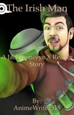 The Irish Man (Jacksepticeye x Reader) by xDaughterOfArtemisx