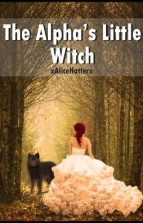 The Alpha's Little Witch by xAliceHatterx