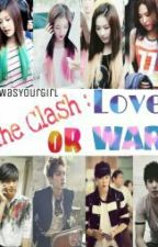 The Clash: Love or War? by IfIWasYourGirl