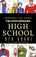 Transformers High School : 9th Grade [BumblebeexReader]Book I [CURRENT RE-WRITE] by LoveRandomness